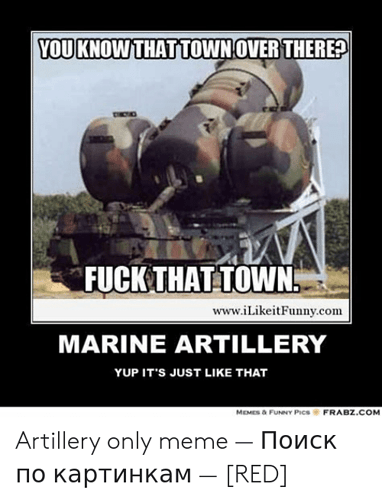 you-know-thattownover-there-fuck-that-town-www-ilikeitfunny-com-marine-artillery-52216108
