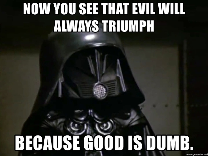 now-you-see-that-evil-will-always-triumph-because-good-is-dumb