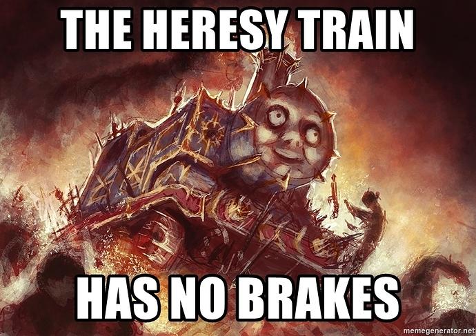 the-heresy-train-has-no-brakes