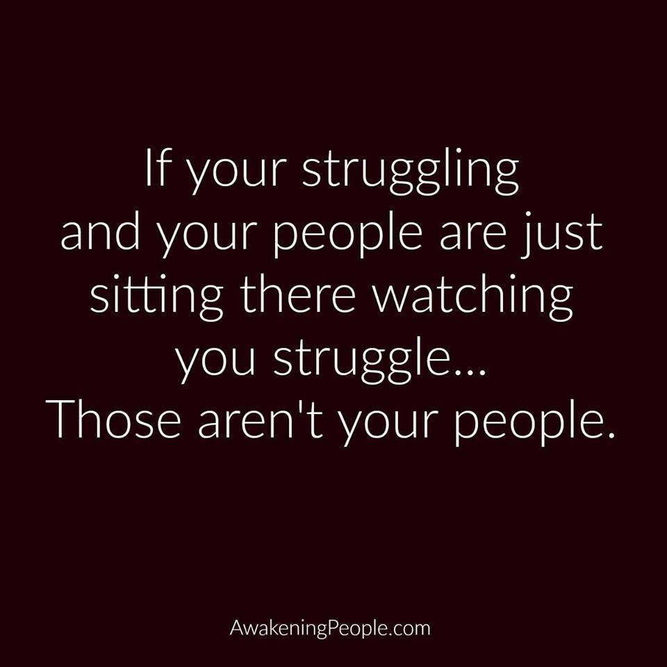 If%20your%20people%20just%20watch%20you%20struggle%20-%20they%20arent%20your%20people