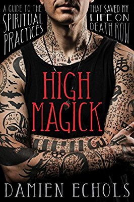 Best occult reads go general discussion become a living god high magick a guide to the spiritual practices that saved my life on death row damien echols 9781683641346 amazon books fandeluxe Images