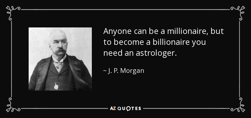 quote-anyone-can-be-a-millionaire-but-to-become-a-billionaire-you-need-an-astrologer-j-p-morgan-57-88-14