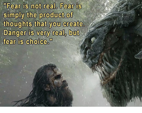 fear-is-not-real-fear-is-simply-the-product-of-15562309