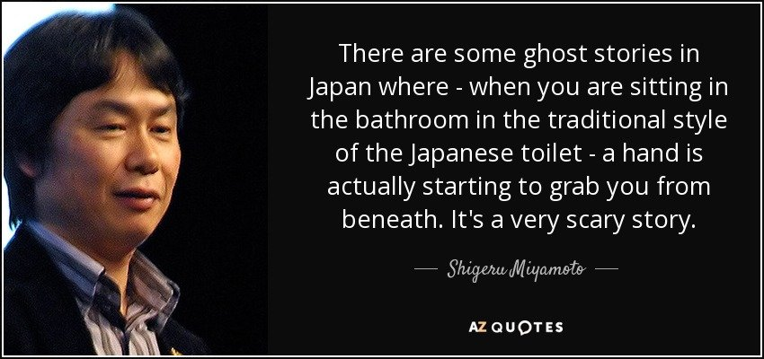 quote-there-are-some-ghost-stories-in-japan-where-when-you-are-sitting-in-the-bathroom-in-shigeru-miyamoto-20-21-18